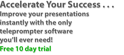 Accelerate your success with the only teleprompter software you'll ever need